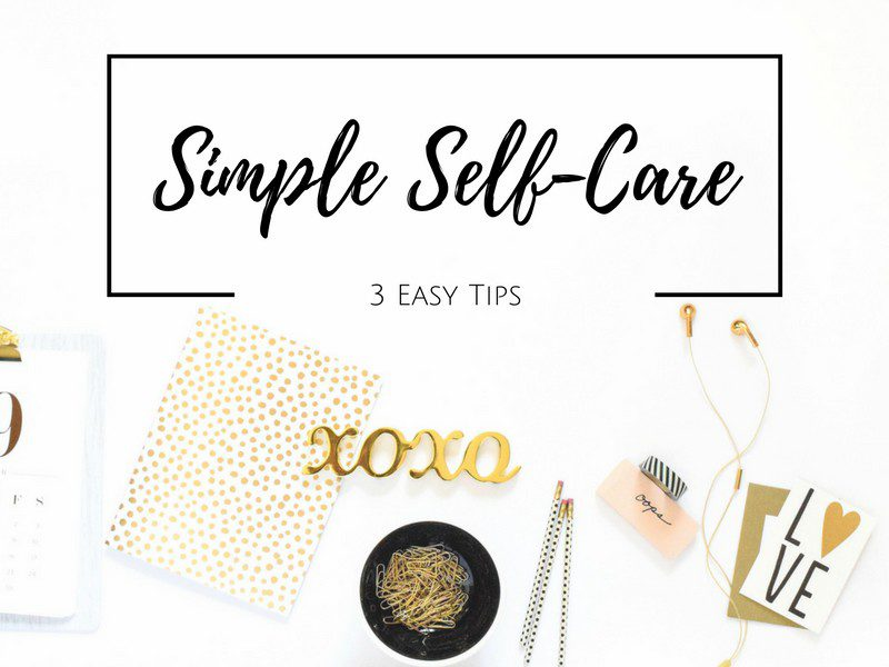 Three Simple Tips for Self-Care