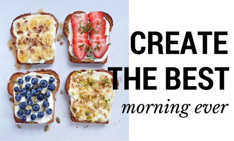 How to Create the Best Morning Routine Ever