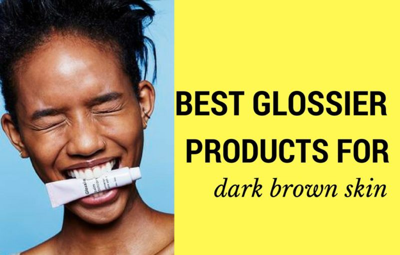 The Best Glossier Products for Dark Brown Skin